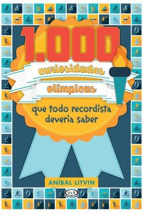 1.000 Curiosidades Olímpicas Que Todo Recordistas Deveria Saber - Litvin ,Aníbal pdf epub