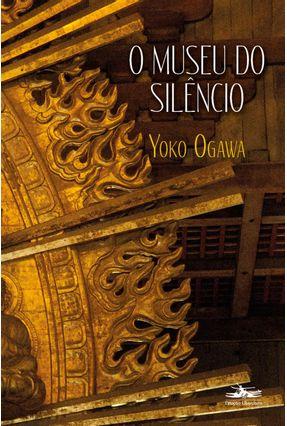 O Museu Do Silêncio - Yoko Ogawa Yoko Ogawa   Hoshan.org