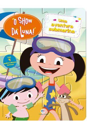 O Show da Luna - Uma Aventura Submarina - Editora Ciranda Cultural | Nisrs.org