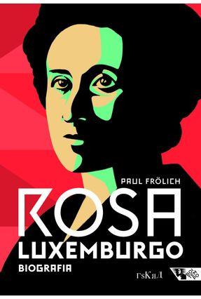 Rosa Luxemburgo - Pensamento e Ação - Frölich,Paul   Hoshan.org