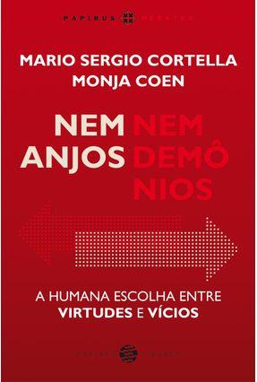 Nem Anjos Nem Demônios: A Humana Escolha Entre Virtudes e Vícios - Cortella,Mario Sergio Coen,Monja | Tagrny.org