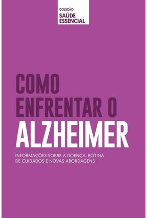 Como Enfrentar O Alzheimer - Col. Saúde Essencial - Editora Alto Astral | Hoshan.org