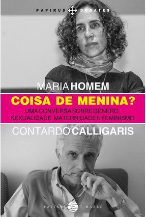 Coisa De Menina? Uma Conversa Sobre Gênero, Sexualidade, Maternidade e Feminismo - Calligaris,Contardo Homem,Maria   Tagrny.org
