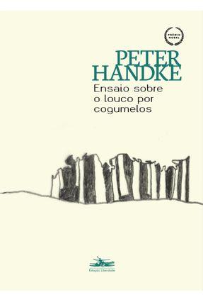 Ensaio Sobre O Louco Por Cogumelos - Handke,Peter pdf epub