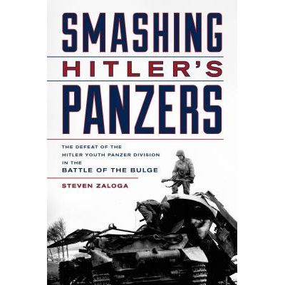 Smashing Hitler's Panzers - The Defeat Of The Hitler Youth Panzer Division In The Battle Of The Bulge