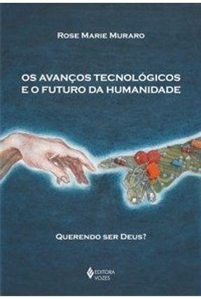 Os Avanços Tecnológicos e o Futuro da Humanidade - Querendo Ser Deus ? - Muraro,Rose Marie pdf epub