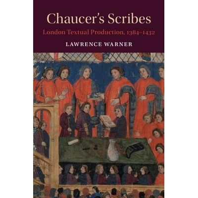 Chaucer's Scribes - London Textual Production, 1384-1432