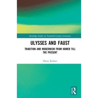 Ulysses And Faust - Tradition And Modernism From Homer Till The Present