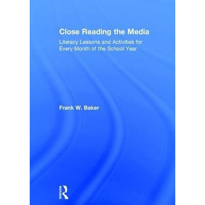 Close Reading The Media - Literacy Lessons And Activities For Every Month Of The School Year