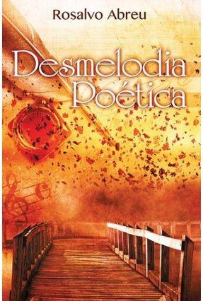 Desmelodia Poética - Poesia, Pensamentos e Crônicas - Silva,Rosalvo Abreu | Hoshan.org