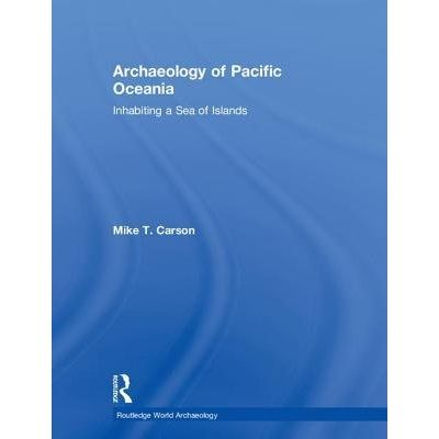 Archaeology Of Pacific Oceania - Inhabiting A Sea Of Islands