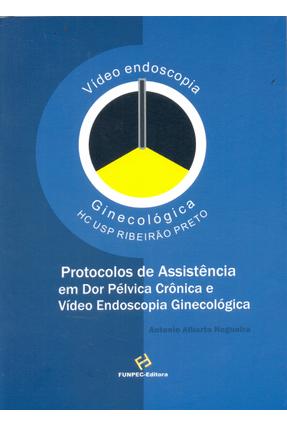 Protocolos de Assistência Em Dor Pélvica Crônica e Vídeo Endoscopia Ginecológica - Nogueira,Antonio Alberto pdf epub