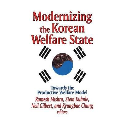 Modernizing The Korean Welfare State - Towards The Productive Welfare Model