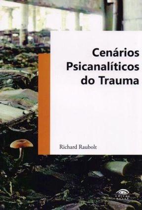 Cenários Psicanalíticos Do Trauma - Raubolt,Richard | Hoshan.org
