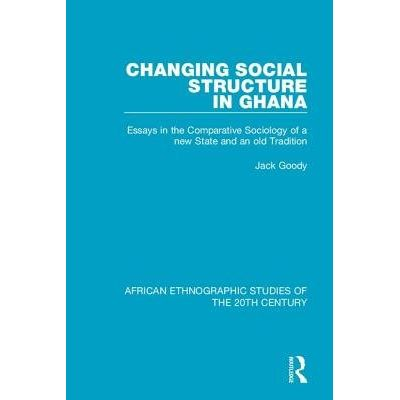 Changing Social Structure In Ghana - Essays In The Comparative Sociology Of A New State And An Old Tradition
