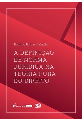 A Definição De Norma Jurídica Na Teoria Pura Do Direito - Valadão,Rodrigo Borges | Hoshan.org
