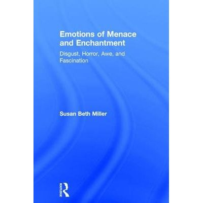 Emotions Of Menace And Enchantment - Disgust, Horror, Awe, And Fascination