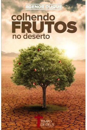 Colhendo Frutos No Deserto - Agenor Duque | Nisrs.org