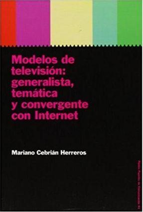 Modelos De Television: Generalista, Tematica Y Convergente Con Internet - CEBRIAN HERREROS,MARIANO pdf epub