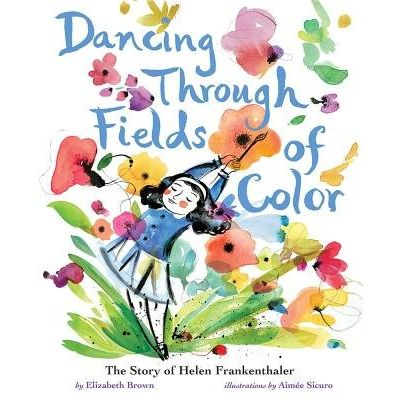 Dancing Through Fields Of Color - The Story Of Helen Frankenthaler
