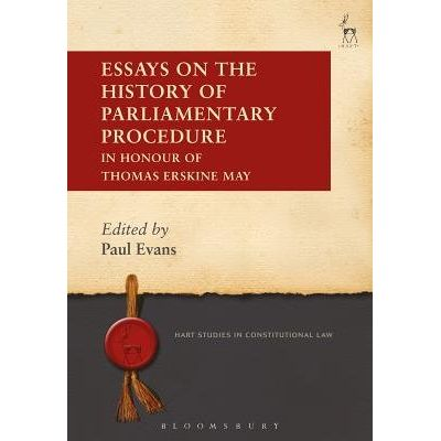 Essays On The History Of Parliamentary Procedure - In Honour Of Thomas Erskine May