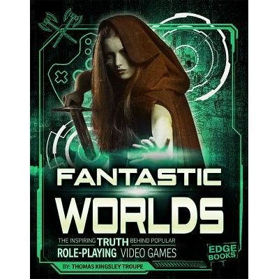 Fantastic Worlds - The Inspiring Truth Behind Popular Role-Playing Video Games