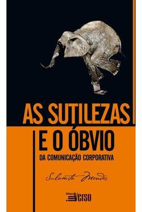 As Sutilezas e o Óbvio da Comunicação Corporativa - Mendes,Sulamita   Hoshan.org