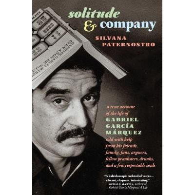 Solitude & Company - The Life Of Gabriel García Márquez Told With Help From His Friends, Family, Fans, Arguers, Fellow P