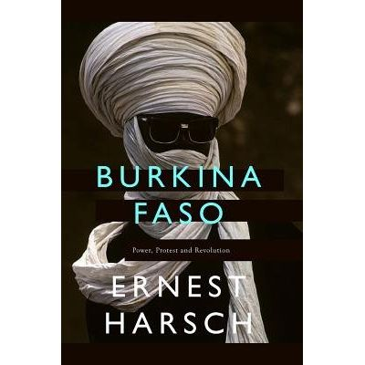 Burkina Faso - A History Of Power, Protest And Revolution