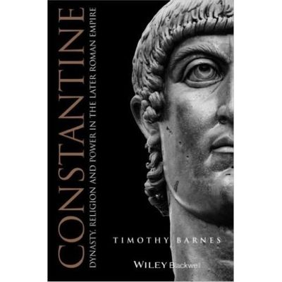 Constantine - Dynasty Religion And Power In The Later Roman Empire
