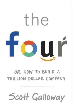 The Four - Or, How To Build A Trillion Dollar Company - Galloway,Scott | Hoshan.org