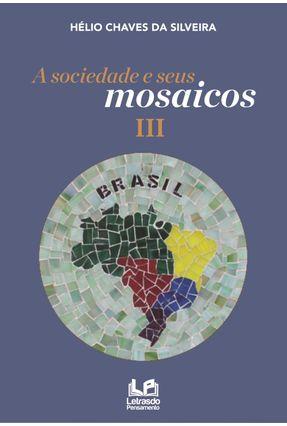 A Sociedade e Seus Mosaicos III - Silveira,Hélio Chaves Da pdf epub