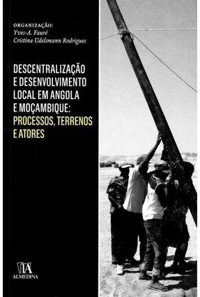 Descentralização E Desenvolvimento Local Em Angola E Moçambique - Yves-André Fauré Cristina Udelsmann Rodrigues | Tagrny.org