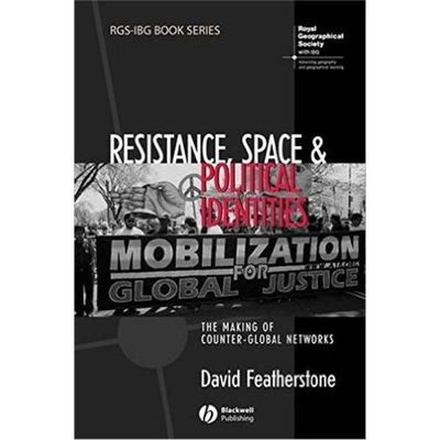 Resistance Space And Political Identities - The Making Of Counter-Global Networks