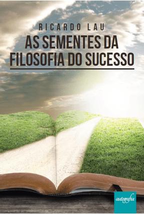 As Sementes da Filosofia do Sucesso - Lau,Ricardo   Nisrs.org