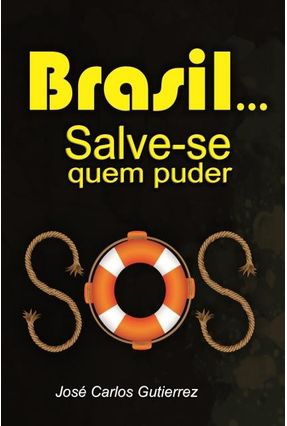 Brasil... Salve-Se Quem Puder - Gutierrez,josé Carlos   Hoshan.org
