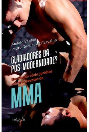 Gladiadores Da Pós-Modernidade? - Um Estudo Sócio-Jurídico Sobre Os Eventos De Mma - Angelo Vargas Pedro Guedes de Carvalho | Tagrny.org