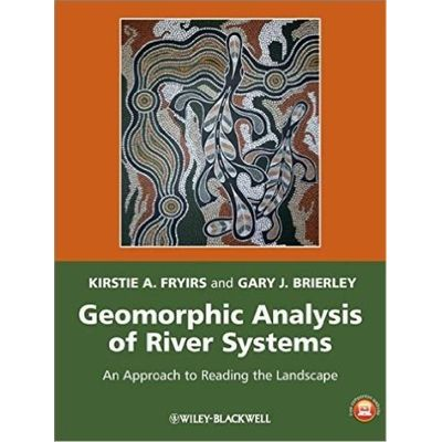 Geomorphic Analysis Of River Systems - An Approach To Reading The Landscape