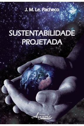 Sustentabilidade Projetada - Pacheco,José Marcos Leite | Tagrny.org
