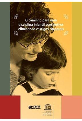 O Caminho Para Uma Disciplina Infantil Construtiva - Eliminando Castigos Corporais - Hart,Stuart N. | Hoshan.org