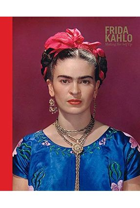 Frida Kahlo - Making Her Self Up - Wilcox,Claire | Nisrs.org