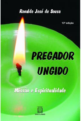 Pregador Ungido - Missão E Espiritualidade - Sousa,Ronaldo José de | Nisrs.org