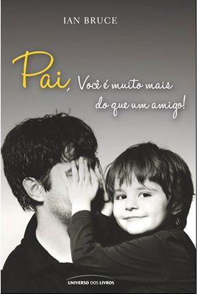 Pai Você É Muito Mais do Que Um Amigo - Bruce,Ian pdf epub