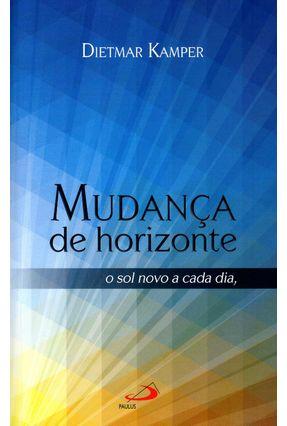 Mudança de Horizonte - o Sol Novo A Cada Dia - Col. Filosofia e Comunicação - Kamper,Dietmar | Nisrs.org