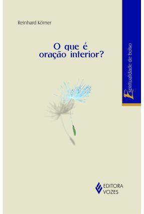 O que É Oração Interior? - Col. Espiritualidade de Bolso - Korner,Reinhard   Tagrny.org