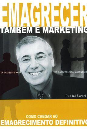 Emagrecer Também É Marketing - Bianchi,Jose Rui | Tagrny.org