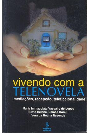 Vivendo com a Telenovela - Mediações, Recepção, Feleticcionalidade - Borelli,Silvia Helena Simoes Resende,Vera da Rocha Lopes,Maria Immacolata Vassallo de | Nisrs.org
