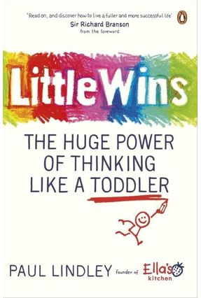 Little Wins - The Huge Power Of Thinking Like A Toddler - Paul Lindley Paul Lindley | Tagrny.org