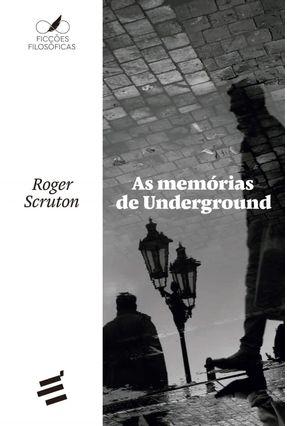 As Memórias De Underground - Scruton,Roger Rocha,João Cezar De Castro   Tagrny.org