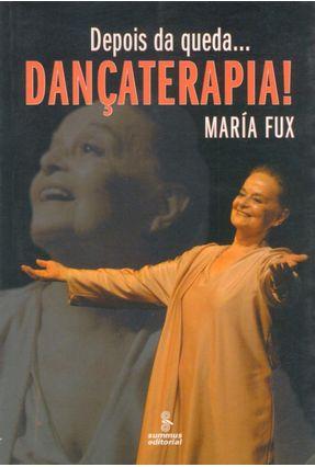 Depois da Queda... Dançaterapia! - Fux,Maria pdf epub